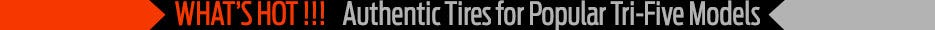 Authentic Tires for Popular Chevy Tri-Five Models.