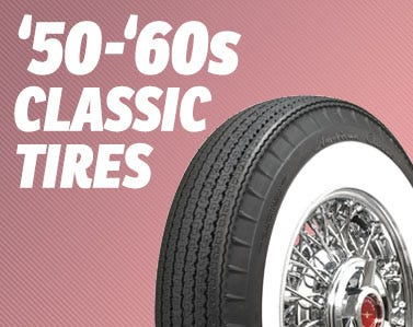 Huge Selection of Authentic Tires for Fifties and Sixties Classic Cars
