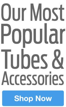 Shop Popular Tubes & Accessories On Sale Now!